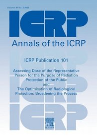 ICRP Publication 101: Assessing Dose of the Representative Person for the Purpose of Radiation Protection of the Public and the Optimisation of Radiological ... Commission on Radiological Protection)