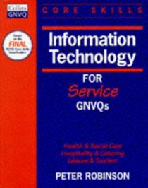 Information Technology for Service GNVQs: Health  Social Care / Hospitality  Catering / Leisure  Tourism (Collins GNVQ Core Skills)