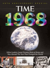 Time 1968: War Abroad, Riots at Home, Fallen Leaders and Lunar Dreams - The Year that Changed the World (with CD)