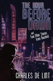 The Hour Before Dawn: And Two Other Stories from Newford