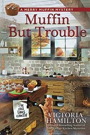 Muffin But Trouble (A Merry Muffin Mystery)