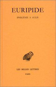 Iphigenie a Aulis (Collection des universites de France) (French Edition)