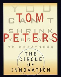 The Circle of Innovation : You Can't Shrink Your Way to Greatness