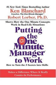 Putting the One Minute Manager to Work : How to Turn the 3 Secrets into Skills