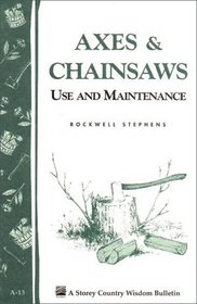 Axes  Chainsaws : Use and Maintenance / A Storey Country Wisdom Bulletin  A-13