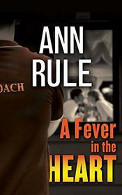 A Fever in the Heart: And Other True Cases (Ann Rule's Crime Files)