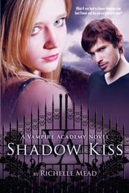 Shadow Kiss (Vampire Academy, Bk 3)