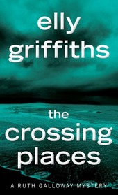 The Crossing Places (Ruth Galloway, Bk 1)
