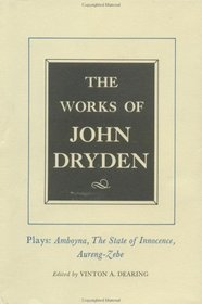 The Works of John Dryden: Plays : Amboyna the State of Innocence Aureng-Zebe (Works of John Dryden)