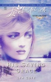His Saving Grace (Sisters of the Heart Trilogy #1) (Love Inspired)