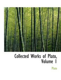 Collected Works of Plato, Volume 1
