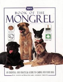 RSPCA Book of the Mongrel: An Essential and Practical Guide to Caring for Your Dog