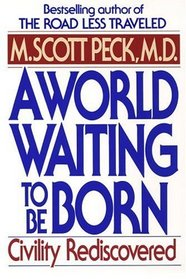 A World Waiting to Be Born : Civility Rediscovered