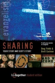 Sharing Your Story and God's Story--Student Edition : 6 Small Group Sessions on Evangelism (Life Together)