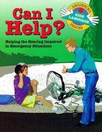 Can I Help?: Helping the Hearing Impaired in Emergency Situations (Beginning Sign Language) (Signed English)