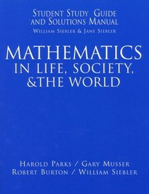 Mathematics in Life, Society,  the World: Student Study Guide and Solutions Manual