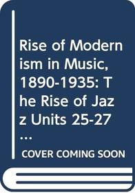 RISE OF MODERNISM IN MUSIC, 1890-1935: THE RISE OF JAZZ (COURSE A308)