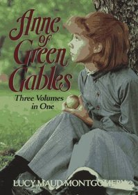 Anne of Green Gables: Three Volumes in One: Anne of Green Gables / Anne of Avonlea / Anne's House of Dreams (Anne of Green Gables Bks 1, 2, 5)
