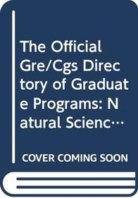 The Official Gre/Cgs Directory of Graduate Programs: Natural Sciences (Directory of Graduate Programs: Vol. A: Natural Sciences)