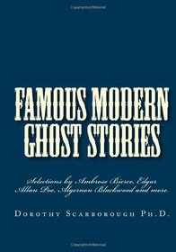 Famous Modern Ghost Stories: Selections from Ambrose Bierce, Edgar Allan Poe, Algernon Blackwood and more.
