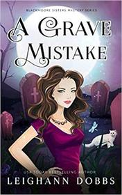 A Grave Mistake (Blackmoore Sisters Cozy Mysteries)