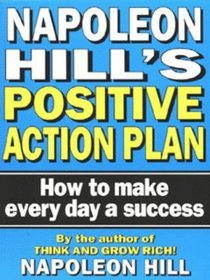 Napoleon Hill's Positive Action Plan: How to Make Every Day a Success