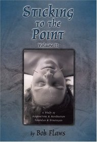 Sticking to the Point, Vol. 2: A Study of Acupuncture  Moxibustion Formulas  Strategies (Sticking to the Point)