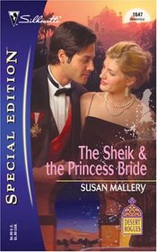 The Sheik & the Princess Bride (Desert Rogues, Bk 8) (Silhouette Special Edition, No 1647)