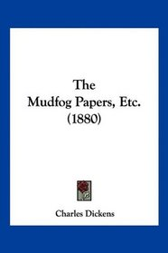 The Mudfog Papers, Etc. (1880)