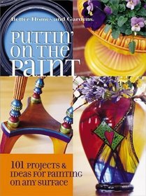 Puttin' on the Paint : 101 Projects  Ideas for Painting On Any Surface