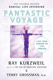 Fantastic Voyage : Live Long Enough to Live Forever