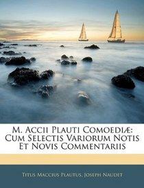 M. Accii Plauti Comoedi�: Cum Selectis Variorum Notis Et Novis Commentariis (Latin Edition)