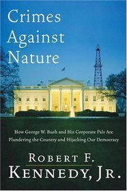 Crimes Against Nature : How George W. Bush and His Corporate Pals Are Plundering the Country and Hijacking Our Democracy