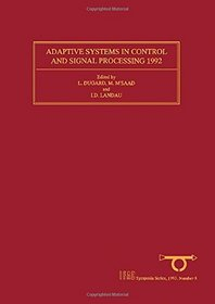 Adaptive Systems in Control and Signal Processing 1992: Selected Papers from the 4th Ifac Symposium, Grenoble, France, 1-3 July 1992 (I F a C Symposia Series)