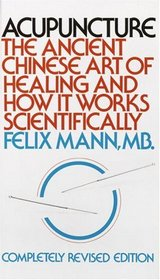 Acupuncture : The Ancient Chinese Art of Healing and How it Works Scientifically