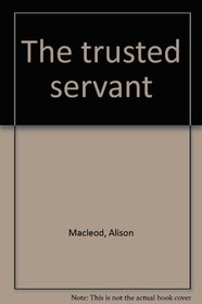 The trusted servant