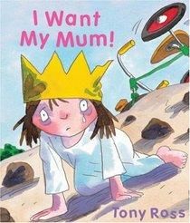 I Want My Mum! (Little Princess Series)