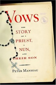 Vows : The Story of a Priest, a Nun, and Their Son