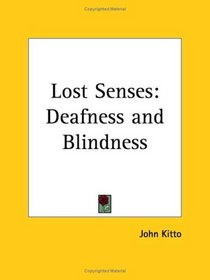 Lost Senses: Deafness and Blindness