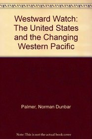 Westward Watch: The United States and the Changing Western Pacific