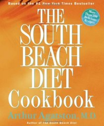 The South Beach Diet Cookbook: More than 200 Delicious Recipes That Fit the Nation's Top Diet