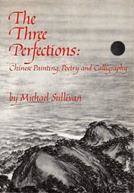 The Three Perfections: Chinese Painting, Poetry and Calligraphy