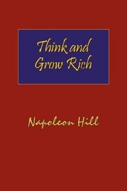 Think and Grow Rich: Complete Original Text of the Classic 1937 Edition.