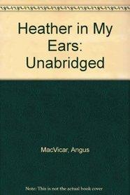Heather in My Ears: Unabridged
