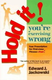 Hold It! You're Exercizing Wrong : Your Prescription for First-Class Fitness Fast (2 Fitness Favorites from Exercise Guru)