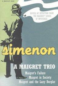 A Maigret Trio: Maigret's Failure/Maigret and the Lazy Burglar/Maigret in Society (A Harvest Book)