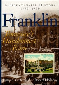 Franklin: Tennessee's Handsomest Town, a Bicentennial History, 1799-1999