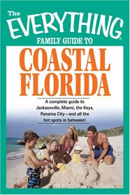 Everything Family Guide to Coastal Florida: St. Augustine, Miami, the Keys, Panama City--and all the hot spots in between! (Everything: Travel and History)