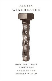 Exactly: How Precision Engineers Created the Modern World