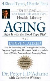 Aging: Fight it with the Blood Type Diet: The Individualized Plan for Preventing and Treating Brain Decline,Cognitive Impairment, Hormonal Deficiency, and the Loss of VitalityAssociated with A